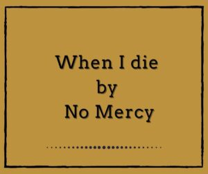 When I die by No Mercy
