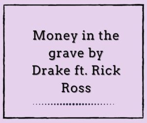 Money in the Grave by Drake ft. Rick Ross