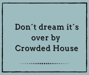 Don´t Dream It´s Over by Crowded House
