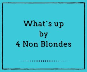 What´s Up by 4 Non Blondes