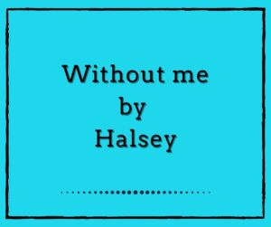 Without me by Halsey