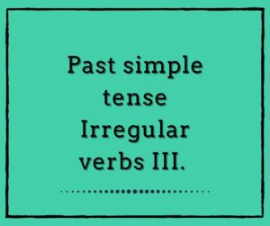 Past tense Irregular verbs 3