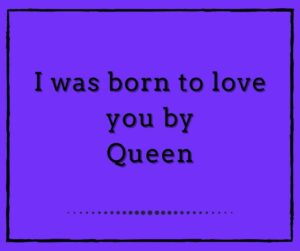 I was born to love you by Queen
