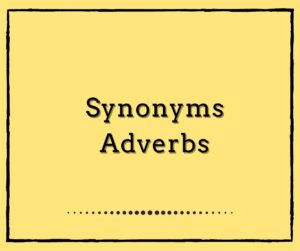 Synonyms : Adverbs