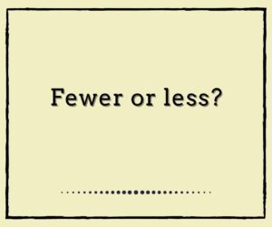 Fewer or Less