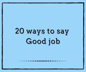 20 ways to say GOOD JOB