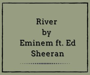 River by Eminem feat. Ed Sheeran