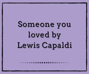Someone you loved by Lewis Capaldi