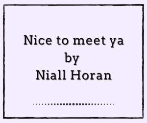 Nice to meet ya by Niall Horan