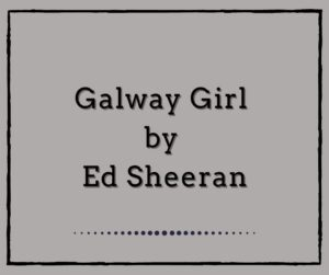 Galway Girl by Ed Sheeran