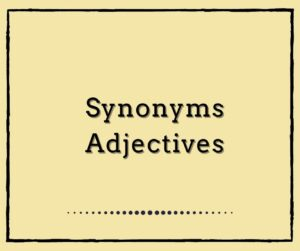 Synonyms : Adjectives