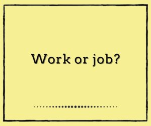 Work or Job