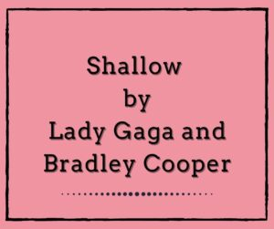 Shallow by Lady Gaga and Bradley Cooper
