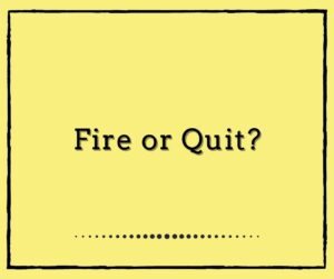 Fire or Quit
