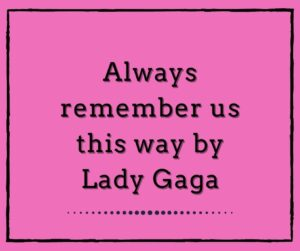 Always Remember Us This Way by Lady Gaga