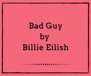 Bad Guy by Billie Eilish