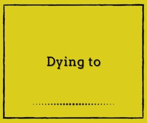 Dying to