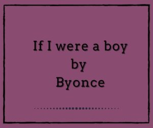 If I Were a Boy by Beyonce